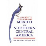 A Guide to the Birds of Mexico and Northern Central America by Steve N. G. Howell