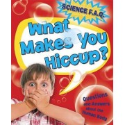What Makes You Hiccup? Questions and Answers About the Human Body by Thomas Canavan