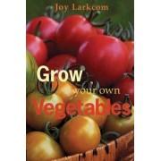 Grow Your Own Vegetables by Joy Larkcom