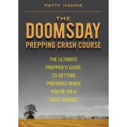 The Doomsday Prepping Crash Course by Patty Hahne
