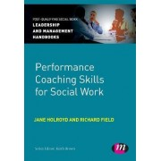 Performance Coaching Skills for Social Work by Jane Holroyd