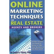 Online Marketing Techniques for Real Estate Agents and Brokers by Karen F. Vieira