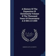 A History of the Expansion of Christianity Volume II the Thousand Years of Uncertainty A D 500 A D 1500 by Kenneth Scott Latourette