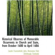 Historical Observes of Memorable Occurrents in Church and State, from October 1680 to April 1686 by Lauder Fountainhall