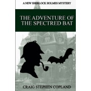 The Adventure of the Spectred Bat: A New Sherlock Holmes Mystery