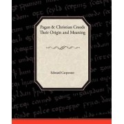 Pagan-Christian Creeds Their Origin and Meaning by Edward Carpenter