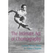 The Intimate Act of Choreography by Lynne Anne Blom