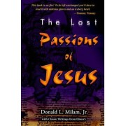 The Lost Passions of Jesus by Don Milam