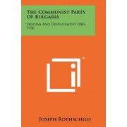 The Communist Party of Bulgaria: Origins and Development 1883-1936