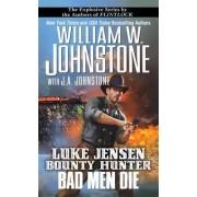 Bad Men Die by William W Johnstone