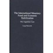 The International Monetary Fund and Economic Stabilization by Luigi Manzetti