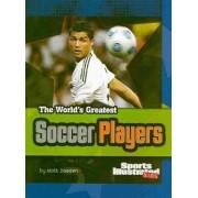 Sports Illustrated Kids - World's Greatest Soccer Players by Matt Doeden
