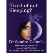 Tired of Not Sleeping? by Sandra Cabot