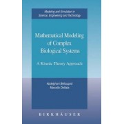 Mathematical Modeling of Complex Biological Systems by A. Bellouquid