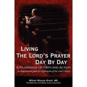 Living the Lord's Prayer Day by Day by Wilson Wayne Grant