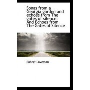 Songs from a Georgia Garden and Echoes from the Gates of Silence by Robert Loveman