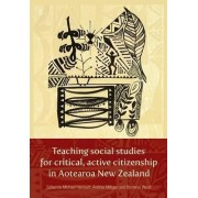 Teaching Social Studies for Critical, Active Citizenship in Aotearoa New Zealanmd by Michael Harcourt