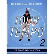 Tour Tempo 2 - The Short Game & Beyond by John Novosel