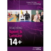 Teaching Sport and Leisure 14+ by Cliff Huggett