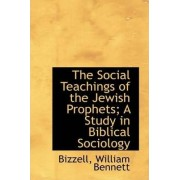 The Social Teachings of the Jewish Prophets; A Study in Biblical Sociology by Bizzell William Bennett