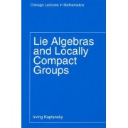 Lie Algebras and Locally Compact Groups by Irving Kaplansky