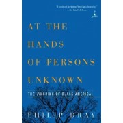 At Hands of Persons Unknown by Philip Dray