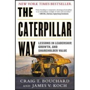 The Caterpillar Way: Lessons in Leadership, Growth, and Shareholder Value by Craig Bouchard