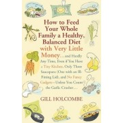 How to Feed Your Whole Family a Healthy, Balanced Diet by Gill Holcombe