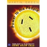Power to the People: Sunlight to Electricity Using Solar Cells by M Green
