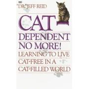 Cat Dependant No More by Jeffrey Reid