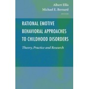 Rational Emotive Behavioral Approaches to Childhood Disorders by Albert Ellis