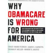 Why ObamaCare Is Wrong for America: What's in the New Health Care Law, How It Will Affect YOU, and What You Can Do About It by Grace-Marie Turner