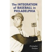 The Integration of Baseball in Philadelphia by Christopher Threston