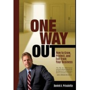 One Way Out: How to Grow, Protect, and Exit from Your Business