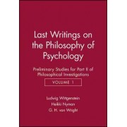 Last Writings on the Philosophy of Psychology: Preliminary Studies for Part II of the Philosophical Investigations v. 1 by Ludwig Wittgenstein