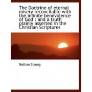 The Doctrine of Eternal Misery Reconcilable with the Infinite Benevolence of God by Nathan Strong
