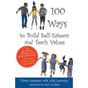 101 Ways to Build Self-esteem and Teach Values by Diane Loomans