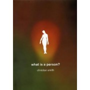 What is a Person? by Christian Smith