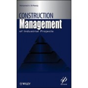 Construction Management for Industrial Projects by Mohamed Abdallah El-Reedy
