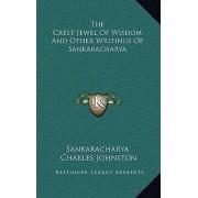 The Crest Jewel of Wisdom and Other Writings of Sankaracharya by Sankaracharya