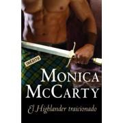 El highlander traicionado / Highland Scoundrel by Monica McCarty