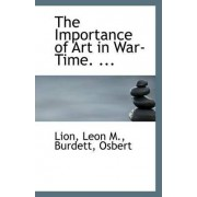 The Importance of Art in War-Time. ... by Lion Leon M