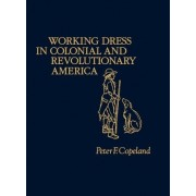 Working Dress in Colonial and Revolutionary America by Peter F. Copeland