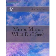 Mirror, Mirror. What Do I See? by Soulless Heart