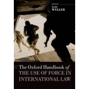 The Oxford Handbook of the Use of Force in International Law by Marc Weller