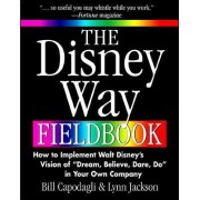 The Disney Way Fieldbook: How to Implement Walt Disney?s Vision of ?Dream, Believe, Dare, Do? in Your Own Company by Bill Capodagli