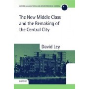The New Middle Class and the Remaking of the Central City by David Ley