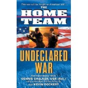 The Home Team: Undeclared War by Dennis C. Command Master Chalker