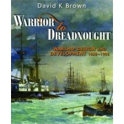 Warrior to Dreadnought by D. K. Brown