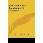 An Essay on the Foundations of Geometry by Bertrand A W Russell
